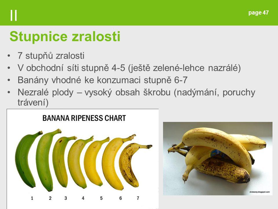 page 47 7 stupňů zralosti V obchodní síti stupně 4-5 (ještě zelené-lehce nazrálé) Banány vhodné ke konzumaci stupně 6-7 Nezralé plody – vysoký obsah š
