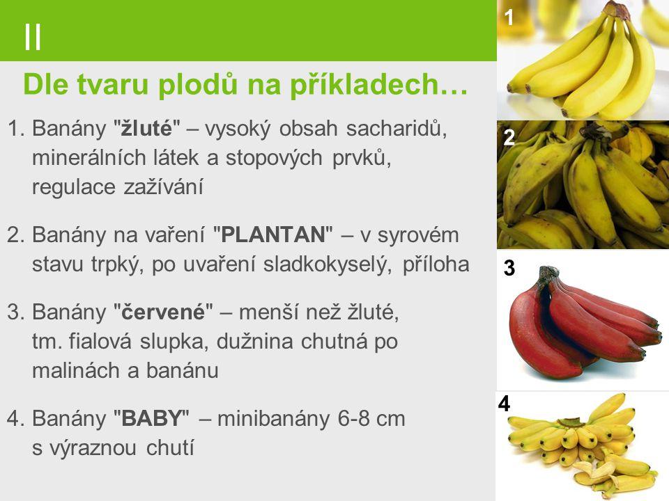 page 48 II Dle tvaru plodů na příkladech… 1.Banány