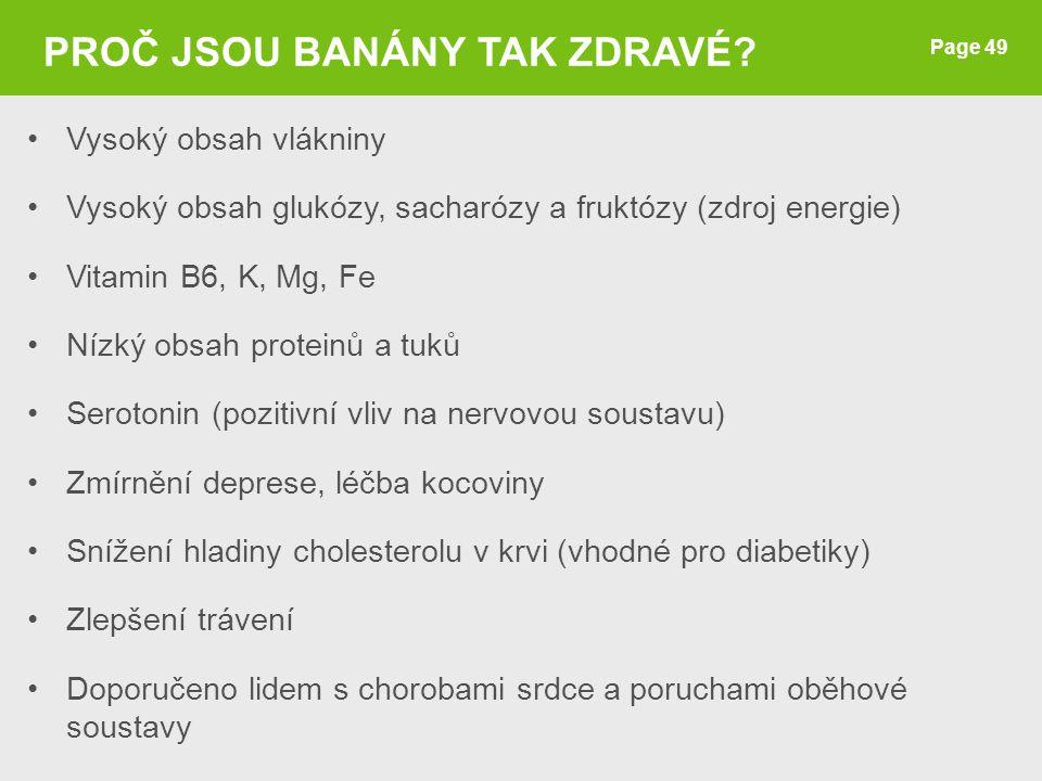 Page 49 PROČ JSOU BANÁNY TAK ZDRAVÉ? Vysoký obsah vlákniny Vysoký obsah glukózy, sacharózy a fruktózy (zdroj energie) Vitamin B6, K, Mg, Fe Nízký obsa