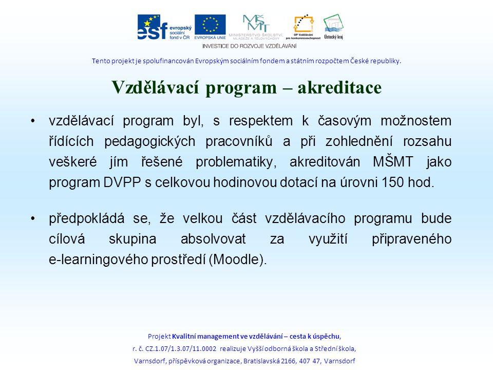 Vzdělávací program – akreditace vzdělávací program byl, s respektem k časovým možnostem řídících pedagogických pracovníků a při zohlednění rozsahu veškeré jím řešené problematiky, akreditován MŠMT jako program DVPP s celkovou hodinovou dotací na úrovni 150 hod.