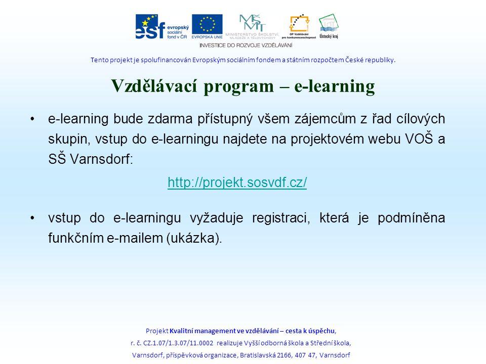 Vzdělávací program – e-learning e-learning bude zdarma přístupný všem zájemcům z řad cílových skupin, vstup do e-learningu najdete na projektovém webu VOŠ a SŠ Varnsdorf: http://projekt.sosvdf.cz/ vstup do e-learningu vyžaduje registraci, která je podmíněna funkčním e-mailem (ukázka).