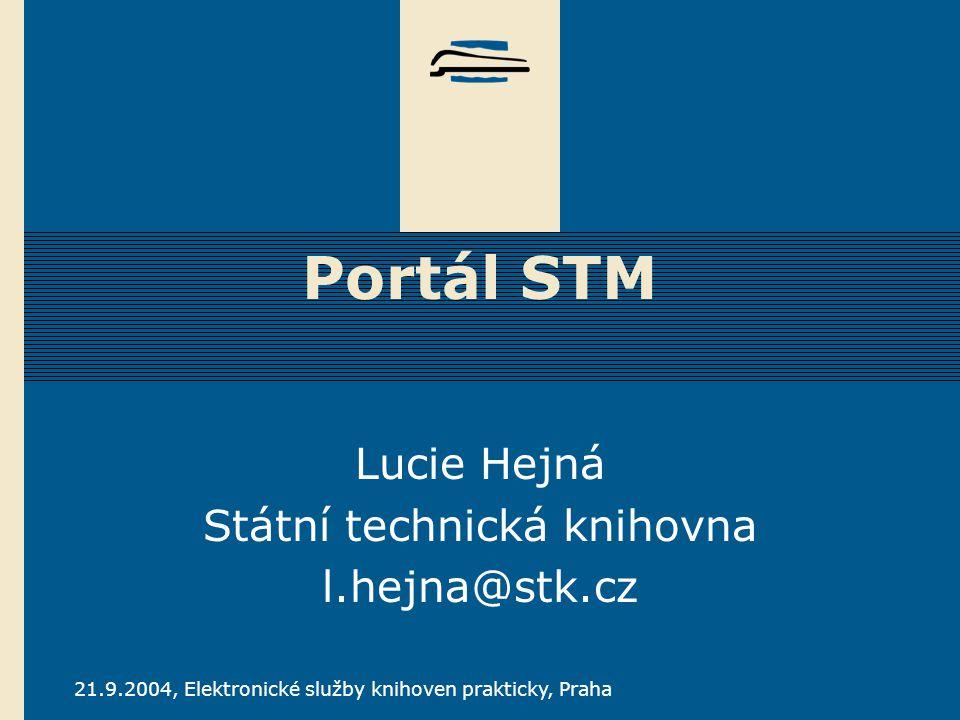 21.9.2004, Elektronické služby knihoven prakticky, Praha Portál STM Lucie Hejná Státní technická knihovna l.hejna@stk.cz