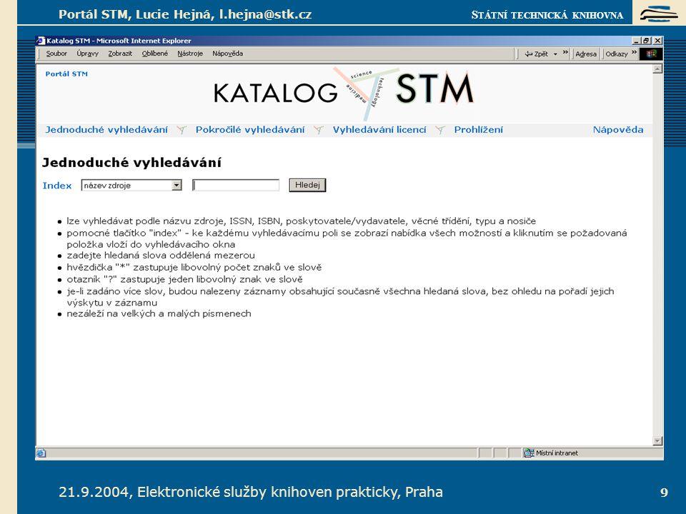S TÁTNÍ TECHNICKÁ KNIHOVNA 21.9.2004, Elektronické služby knihoven prakticky, Praha Portál STM, Lucie Hejná, l.hejna@stk.cz 9