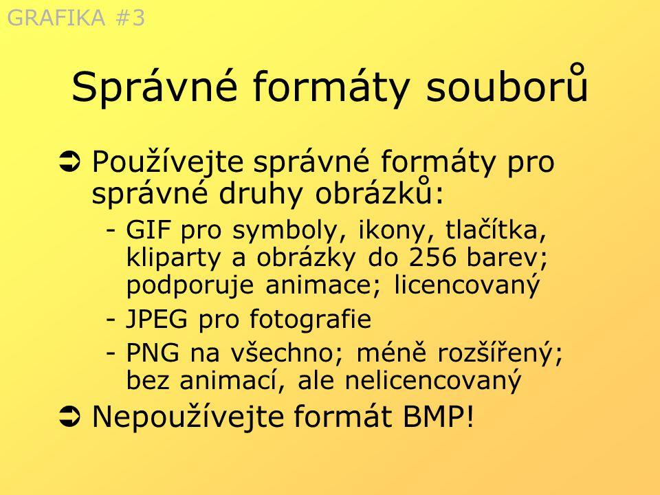 Správné formáty souborů  Používejte správné formáty pro správné druhy obrázků: - GIF pro symboly, ikony, tlačítka, kliparty a obrázky do 256 barev; p