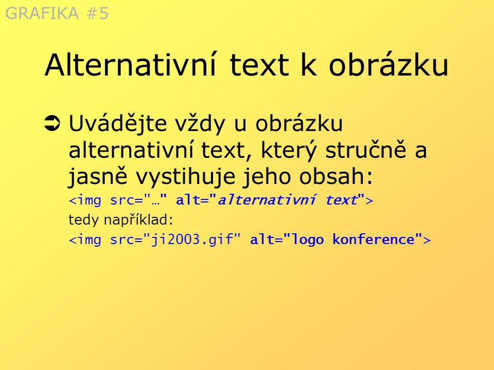 Alternativní text k obrázku  Uvádějte vždy u obrázku alternativní text, který stručně a jasně vystihuje jeho obsah: tedy například: GRAFIKA #5