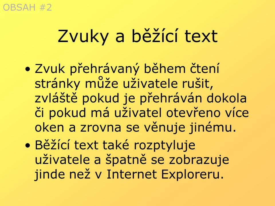 Zvuky a běžící text Zvuk přehrávaný během čtení stránky může uživatele rušit, zvláště pokud je přehráván dokola či pokud má uživatel otevřeno více oke