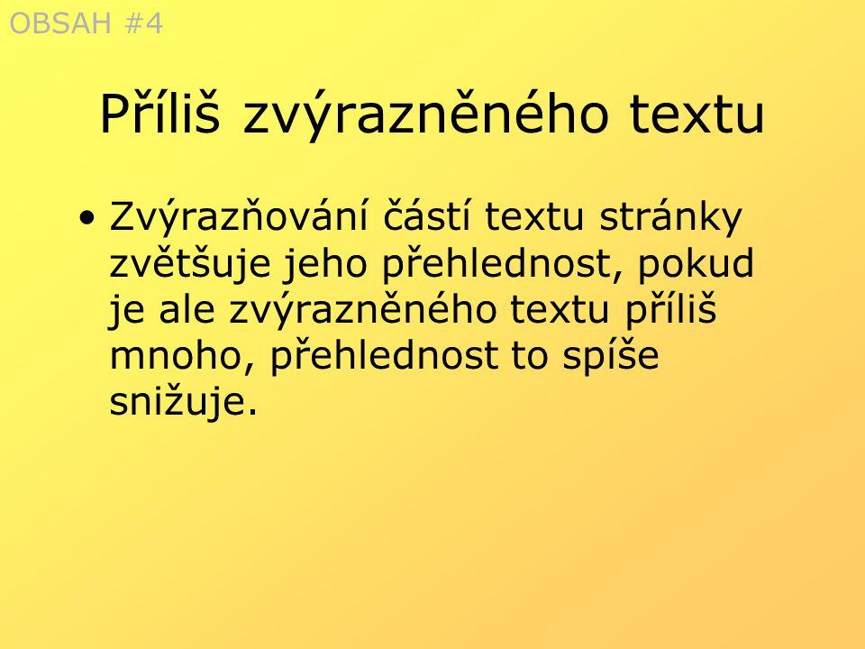 Příliš zvýrazněného textu Zvýrazňování částí textu stránky zvětšuje jeho přehlednost, pokud je ale zvýrazněného textu příliš mnoho, přehlednost to spí