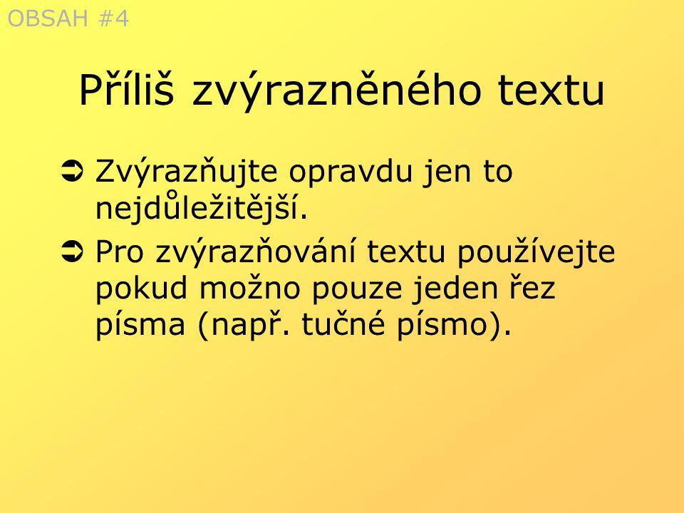 Příliš zvýrazněného textu  Zvýrazňujte opravdu jen to nejdůležitější.  Pro zvýrazňování textu používejte pokud možno pouze jeden řez písma (např. tu