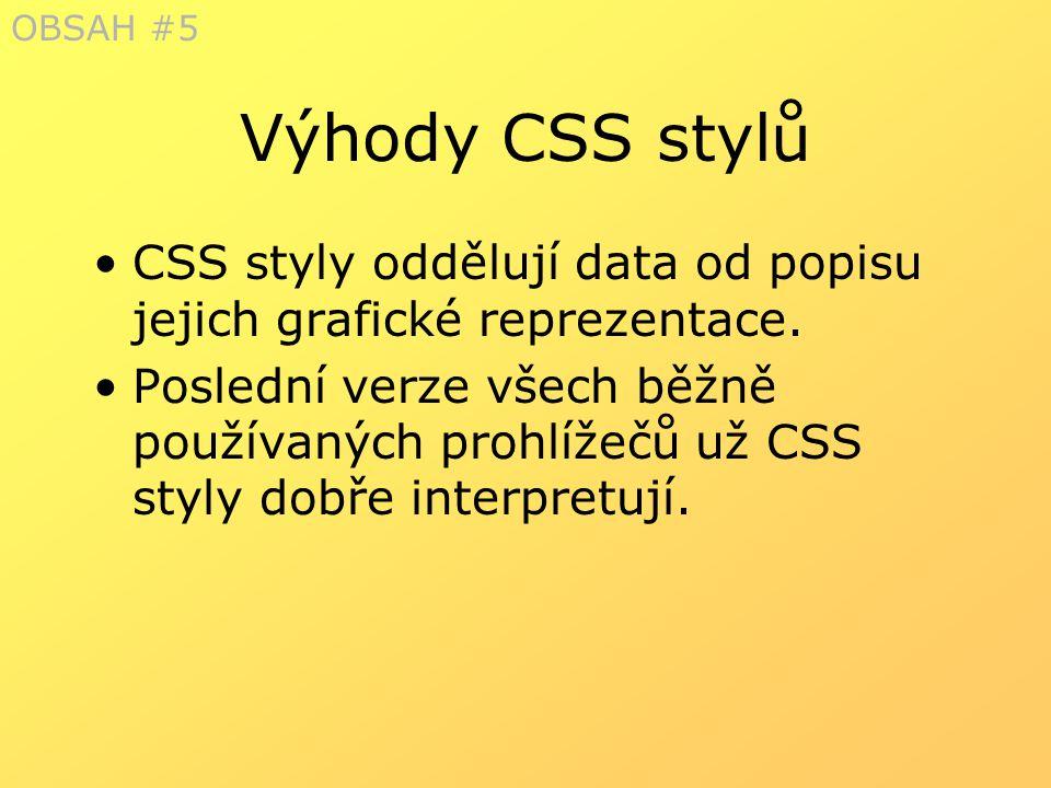 Výhody CSS stylů CSS styly oddělují data od popisu jejich grafické reprezentace. Poslední verze všech běžně používaných prohlížečů už CSS styly dobře