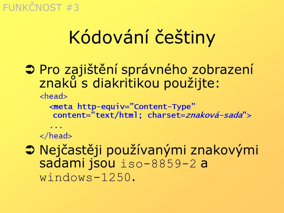 Kódování češtiny  Pro zajištění správného zobrazení znaků s diakritikou použijte:...  Nejčastěji používanými znakovými sadami jsou iso-8859-2 a wind