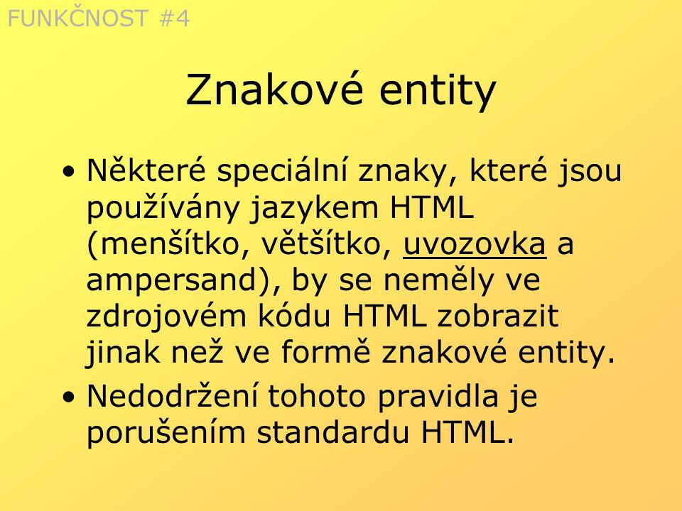 Znakové entity Některé speciální znaky, které jsou používány jazykem HTML (menšítko, většítko, uvozovka a ampersand), by se neměly ve zdrojovém kódu H