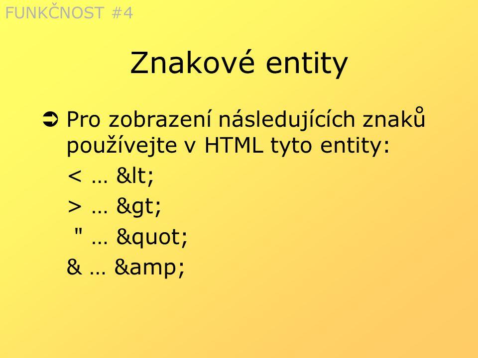 Znakové entity  Pro zobrazení následujících znaků používejte v HTML tyto entity: < … &lt; > … &gt;