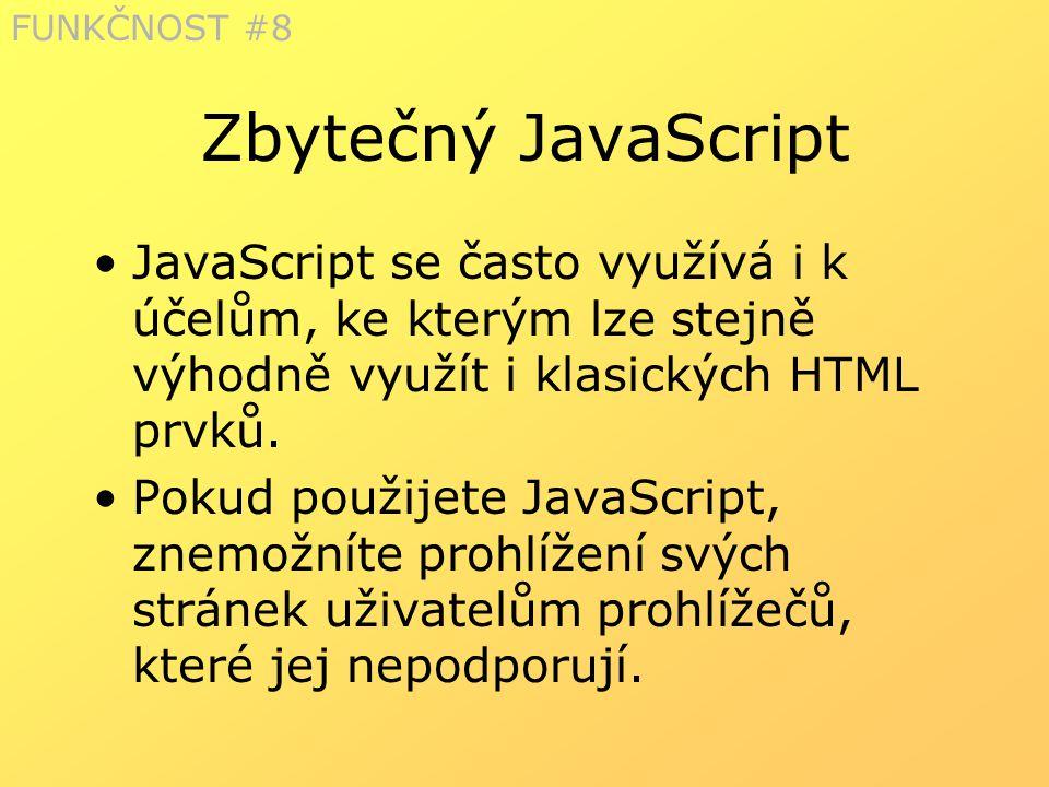 Zbytečný JavaScript JavaScript se často využívá i k účelům, ke kterým lze stejně výhodně využít i klasických HTML prvků. Pokud použijete JavaScript, z