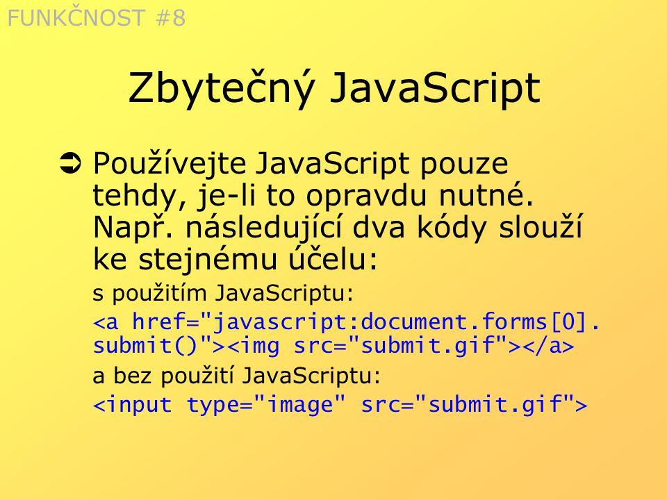 Zbytečný JavaScript  Používejte JavaScript pouze tehdy, je-li to opravdu nutné. Např. následující dva kódy slouží ke stejnému účelu: s použitím JavaS