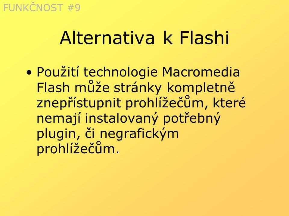 Alternativa k Flashi Použití technologie Macromedia Flash může stránky kompletně znepřístupnit prohlížečům, které nemají instalovaný potřebný plugin,