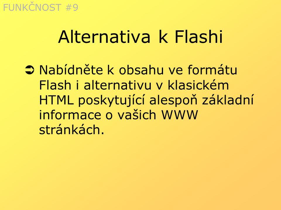 Alternativa k Flashi  Nabídněte k obsahu ve formátu Flash i alternativu v klasickém HTML poskytující alespoň základní informace o vašich WWW stránkác