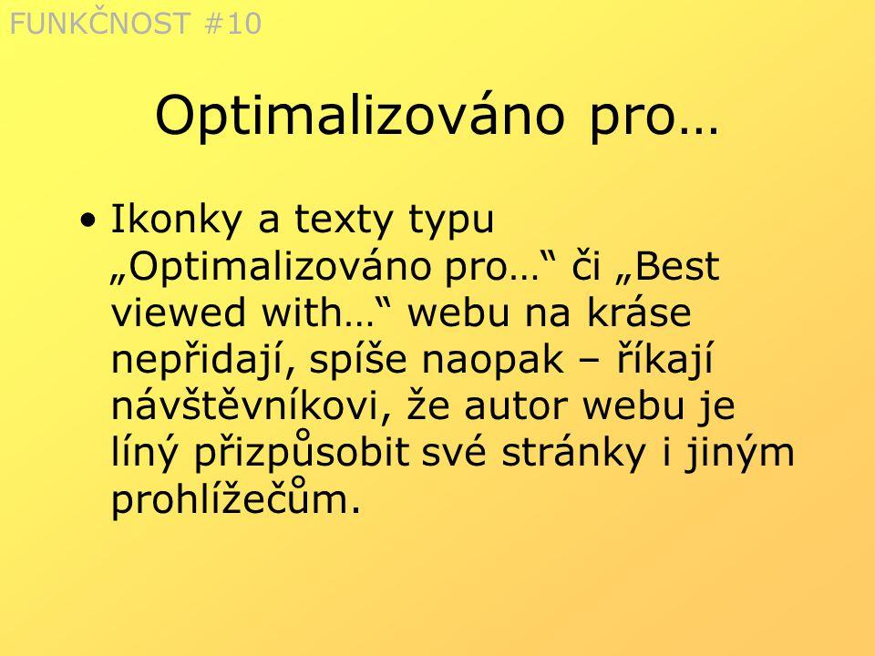 """Optimalizováno pro… Ikonky a texty typu """"Optimalizováno pro…"""" či """"Best viewed with…"""" webu na kráse nepřidají, spíše naopak – říkají návštěvníkovi, že"""