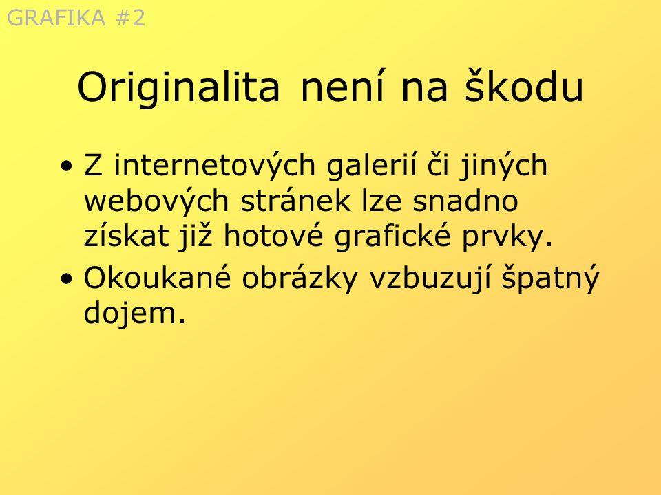 Originalita není na škodu  Používejte vlastní grafiku nebo si nechte design vytvořit kamarádem či firmou.