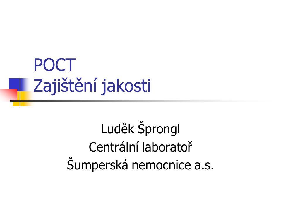 POCT Zajištění jakosti Luděk Šprongl Centrální laboratoř Šumperská nemocnice a.s.