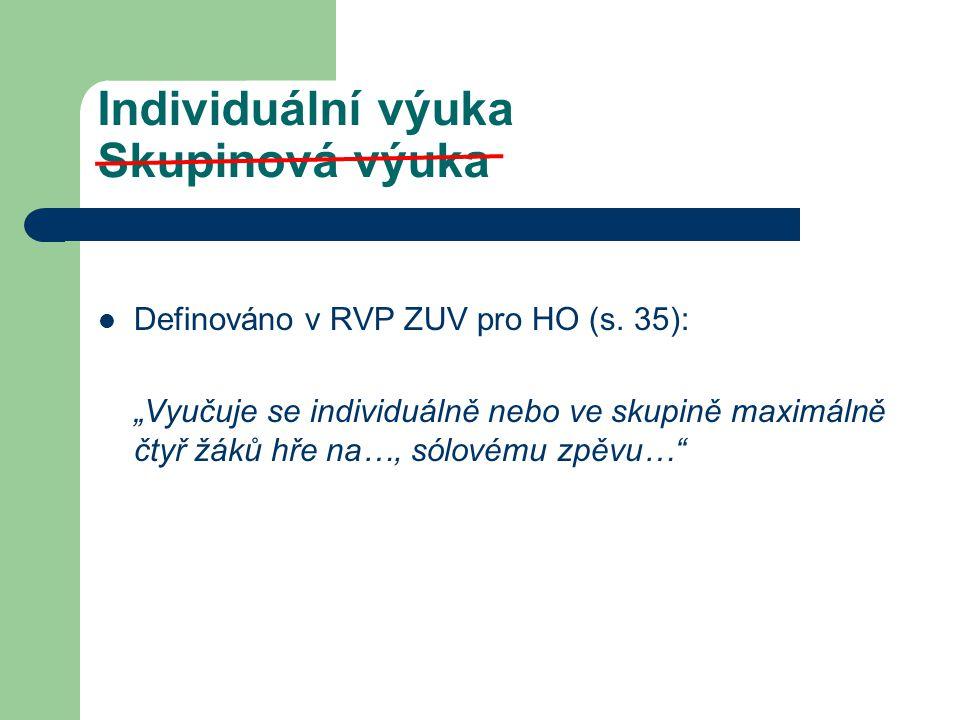 Individuální výuka Skupinová výuka Definováno v RVP ZUV pro HO (s.