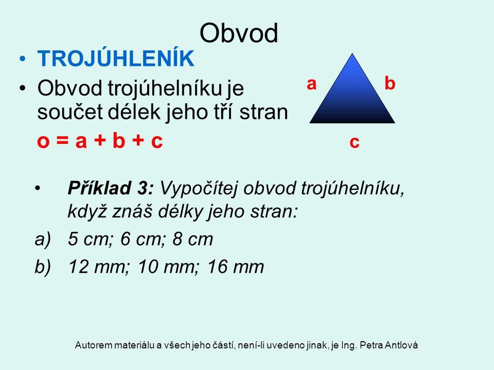 Autorem materiálu a všech jeho částí, není-li uvedeno jinak, je Ing. Petra Antlová Obvod TROJÚHLENÍK Obvod trojúhelníku je součet délek jeho tří stran