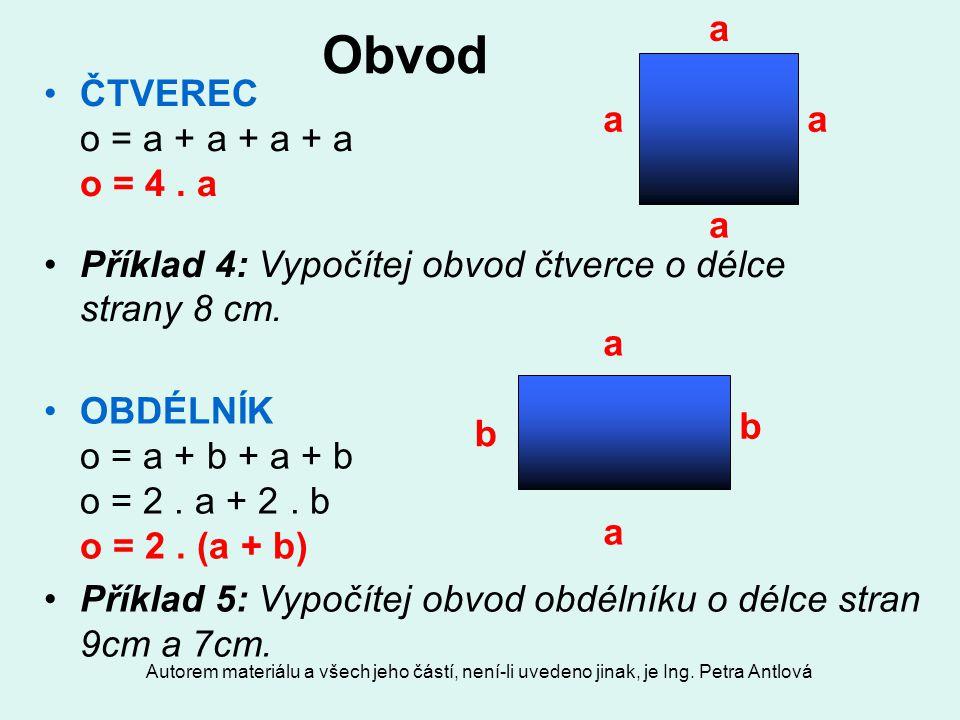 Autorem materiálu a všech jeho částí, není-li uvedeno jinak, je Ing. Petra Antlová Obvod OBDÉLNÍK o = a + b + a + b o = 2. a + 2. b o = 2. (a + b) Pří