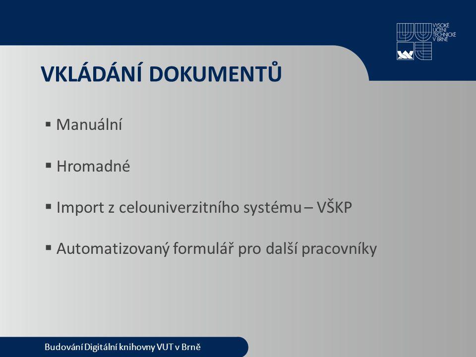 VKLÁDÁNÍ DOKUMENTŮ  Manuální  Hromadné  Import z celouniverzitního systému – VŠKP  Automatizovaný formulář pro další pracovníky Budování Digitální