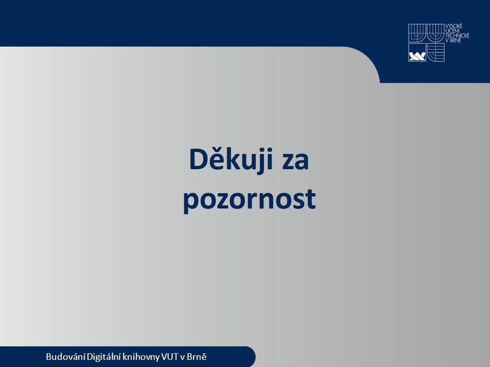 Děkuji za pozornost Budování Digitální knihovny VUT v Brně