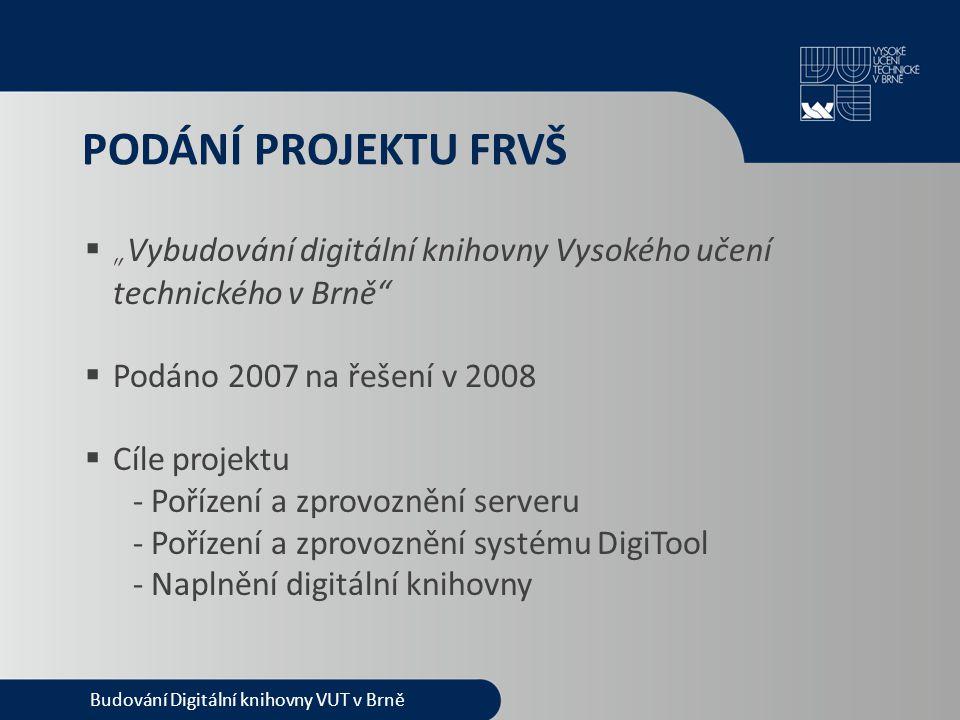 SYSTÉM DIGITOOL  Vyhovuje tomu, co VUT od digitální knihovny očekává  Zabezpečení plné podpory  Produkt společnosti ExLibris - Podobný základ se systémem Aleph - Snadnější propojení obou systémů Budování Digitální knihovny VUT v Brně