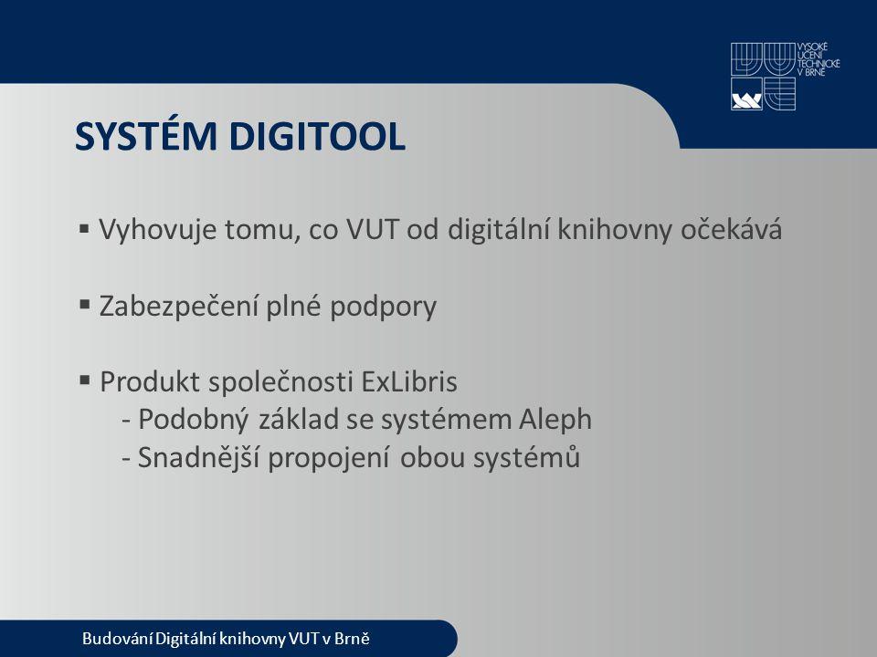 SYSTÉM DIGITOOL  Vyhovuje tomu, co VUT od digitální knihovny očekává  Zabezpečení plné podpory  Produkt společnosti ExLibris - Podobný základ se sy