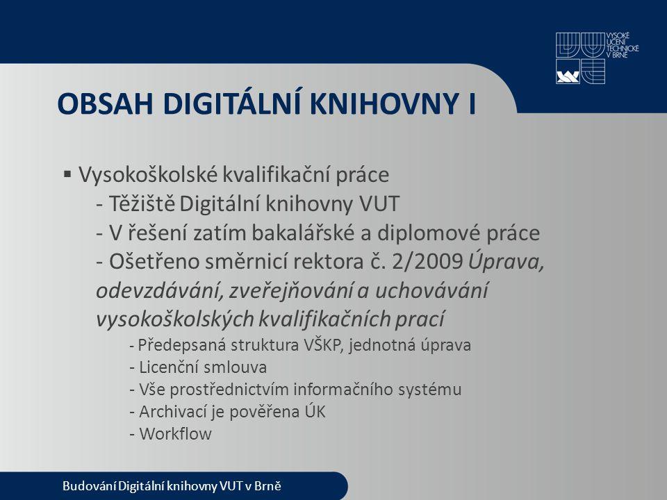 PŘÍSTUP K DOKUMENTŮM  U každého dokumentu nastaveno kdo/odkud má přístup  Řešeno prostřednictvím shibbolethu  Záměrem je maximum volně přístupných dokumentů  V ideálním případě by byla práva omezena jen u VŠKP Budování Digitální knihovny VUT v Brně