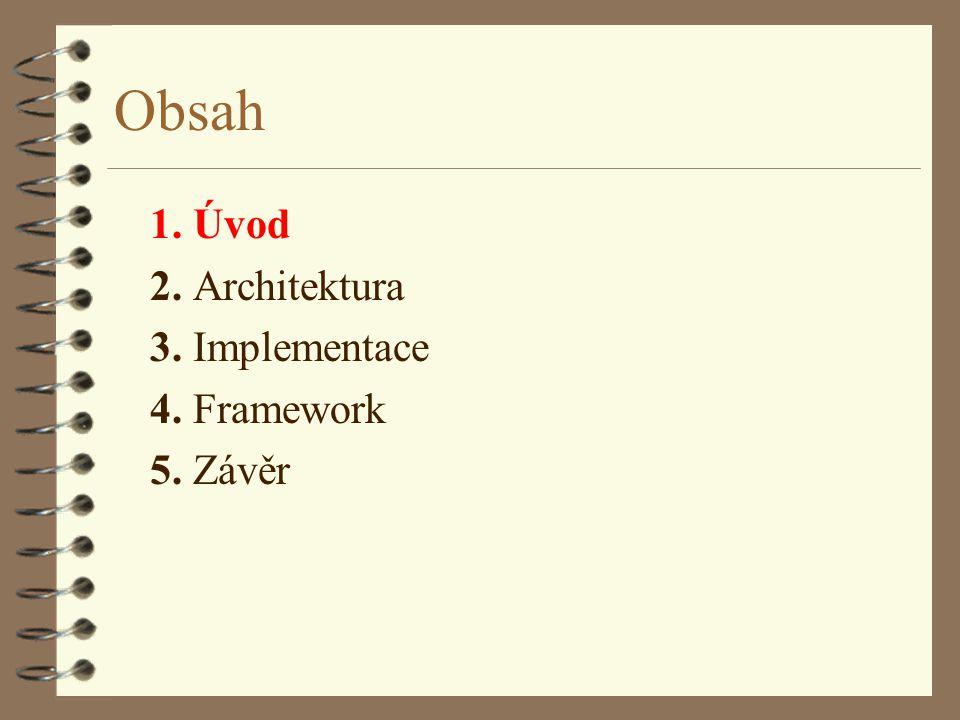 Obsah 1. Úvod 2. Architektura 3. Implementace 4. Framework 5. Závěr