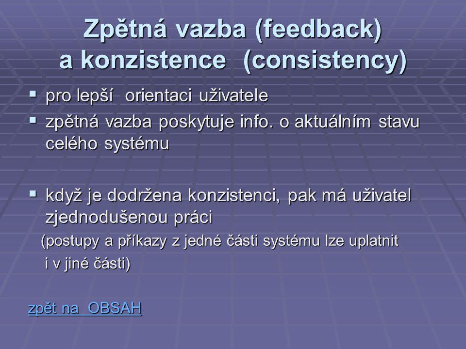 Zpětná vazba (feedback) a konzistence (consistency)  pro lepší orientaci uživatele  zpětná vazba poskytuje info. o aktuálním stavu celého systému 