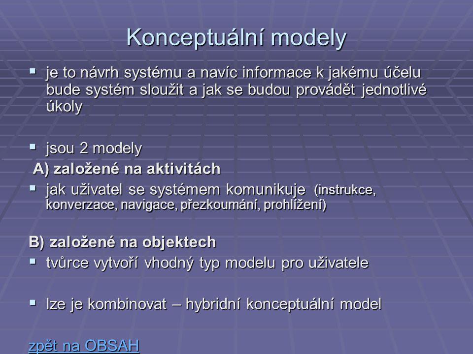 Konceptuální modely  je to návrh systému a navíc informace k jakému účelu bude systém sloužit a jak se budou provádět jednotlivé úkoly  jsou 2 model