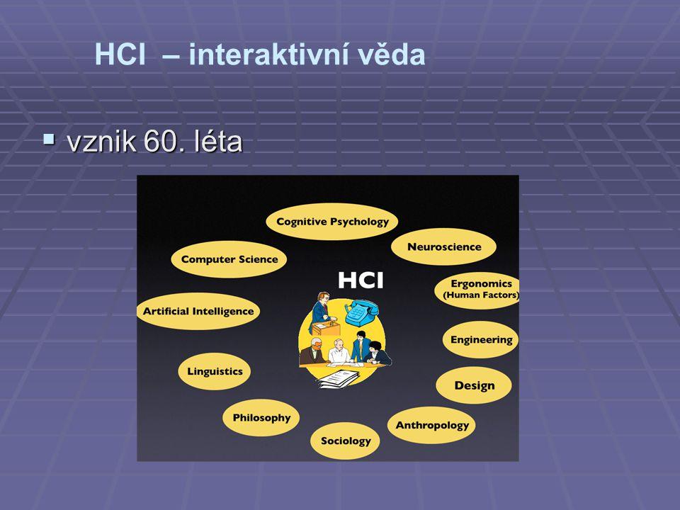 HCI – interaktivní věda  vznik 60. léta