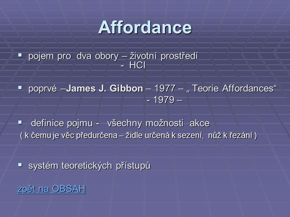 """Affordance  pojem pro dva obory – životní prostředí - HCI  poprvé –James J. Gibbon – 1977 – """" Teorie Affordances"""" - 1979 – - 1979 –  definice pojmu"""
