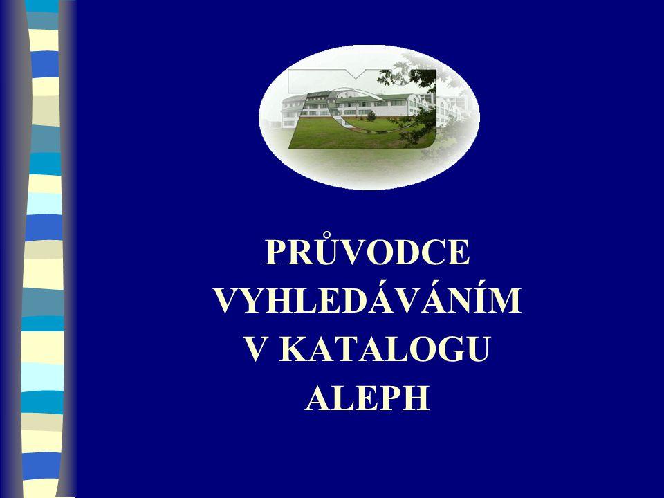 PRŮVODCE VYHLEDÁVÁNÍM V KATALOGU ALEPH