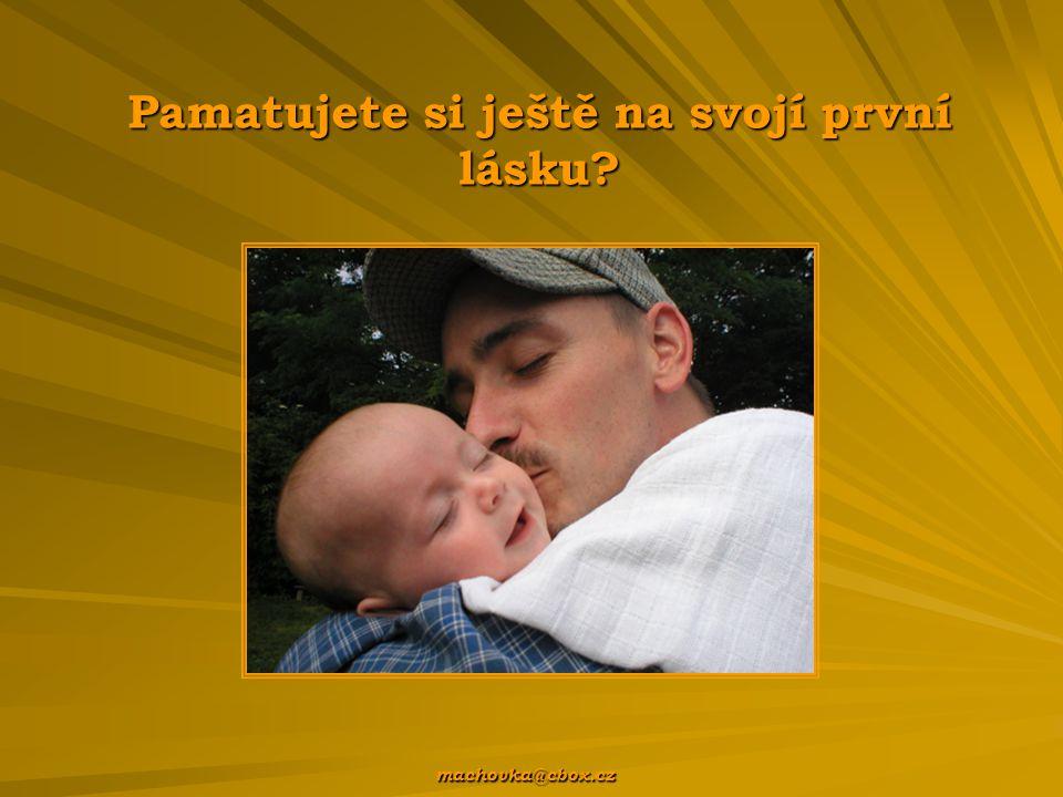 Pamatujete si ještě na svojí první lásku? machovka@cbox.cz