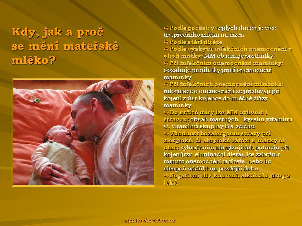  Podle počasí: v teplých dnech je více tzv.předního mléka na žízeň  Podle stáří dítěte  Podle výskytu infekčních onemocnění v okolí matky: MM obsahuje protilátky  Při infekčním onemocnění maminky: obsahuje protilátky proti onemocnění maminky  Při infekčních onemocnění miminka: informace o onemocnění se předávají při kojení z úst kojence do mléčné žlázy maminky  Do určité míry lze MM ovlivnit i stravou: obsah mastných kyselin,vitamínu C, vitamínů skupiny B a selenu  Vhodnost bezalergenní stravy při alergické, či atopické zátěži u matky či otce: vyloučením alergizujících potravin při kojení(tzv.