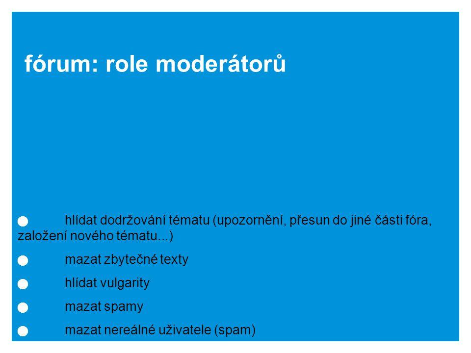 hlídat dodržování tématu (upozornění, přesun do jiné části fóra, založení nového tématu...) mazat zbytečné texty hlídat vulgarity mazat spamy mazat nereálné uživatele (spam) fórum: role moderátorů