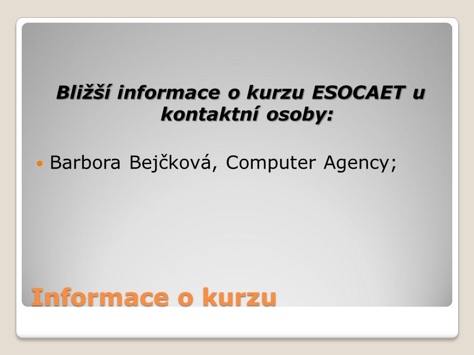 Informace o kurzu Bližší informace o kurzu ESOCAET u kontaktní osoby: Barbora Bejčková, Computer Agency;