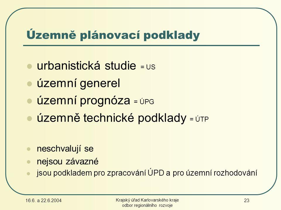 16.6. a 22.6.2004 Krajský úřad Karlovarského kraje odbor regionálního rozvoje 23 Územně plánovací podklady urbanistická studie = US územní generel úze