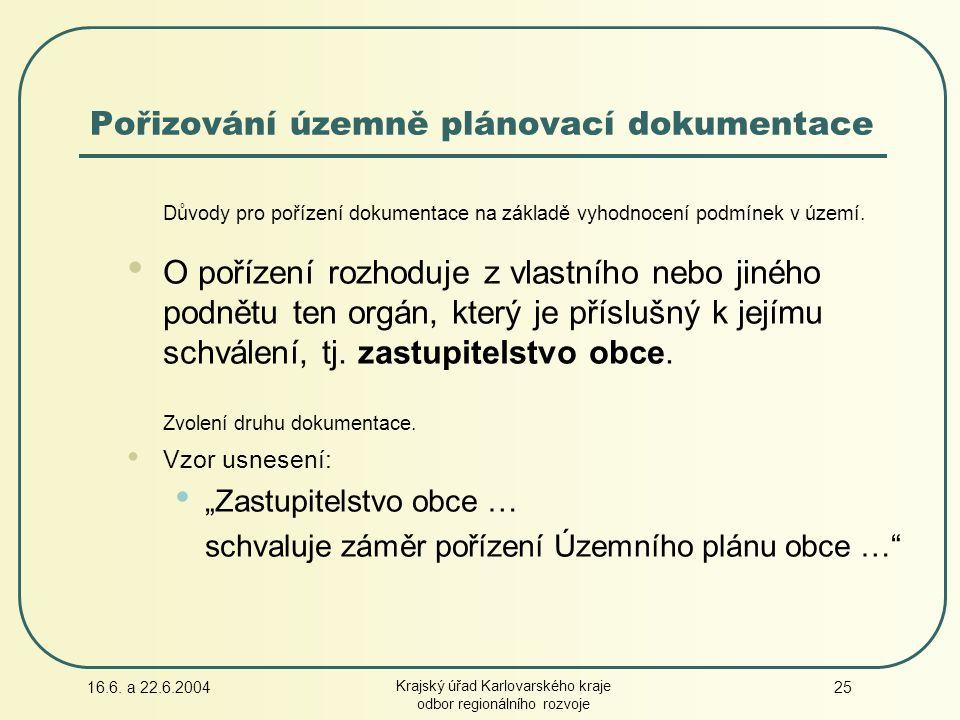 16.6. a 22.6.2004 Krajský úřad Karlovarského kraje odbor regionálního rozvoje 25 Pořizování územně plánovací dokumentace Důvody pro pořízení dokumenta
