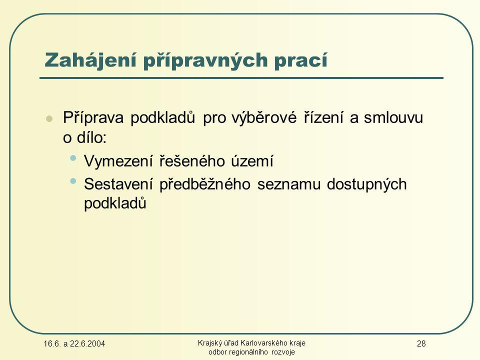 16.6. a 22.6.2004 Krajský úřad Karlovarského kraje odbor regionálního rozvoje 28 Zahájení přípravných prací Příprava podkladů pro výběrové řízení a sm