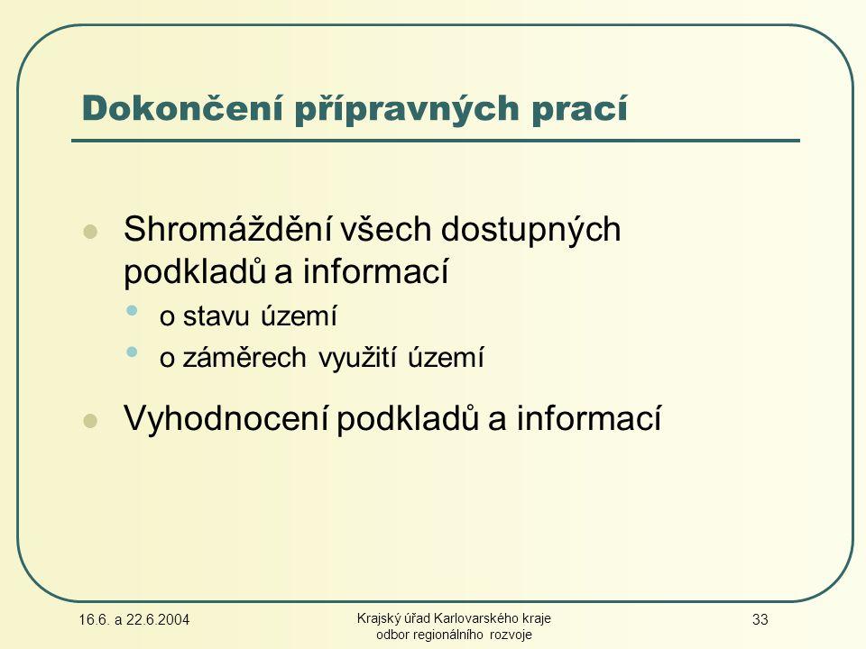 16.6. a 22.6.2004 Krajský úřad Karlovarského kraje odbor regionálního rozvoje 33 Dokončení přípravných prací Shromáždění všech dostupných podkladů a i