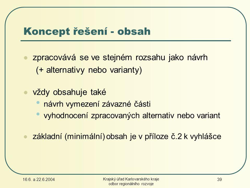 16.6. a 22.6.2004 Krajský úřad Karlovarského kraje odbor regionálního rozvoje 39 Koncept řešení - obsah zpracovává se ve stejném rozsahu jako návrh (+