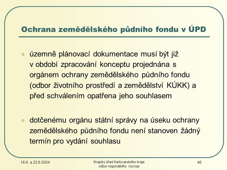 16.6. a 22.6.2004 Krajský úřad Karlovarského kraje odbor regionálního rozvoje 46 Ochrana zemědělského půdního fondu v ÚPD územně plánovací dokumentace