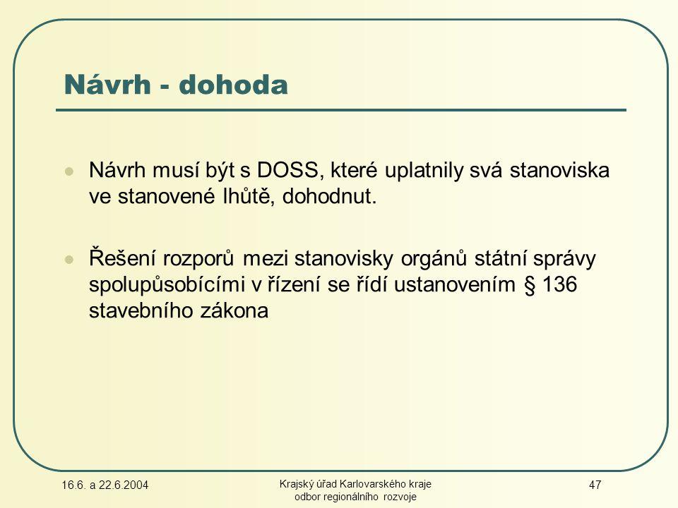 16.6. a 22.6.2004 Krajský úřad Karlovarského kraje odbor regionálního rozvoje 47 Návrh - dohoda Návrh musí být s DOSS, které uplatnily svá stanoviska