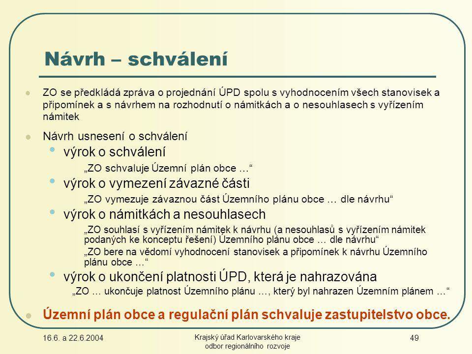 16.6. a 22.6.2004 Krajský úřad Karlovarského kraje odbor regionálního rozvoje 49 Návrh – schválení ZO se předkládá zpráva o projednání ÚPD spolu s vyh