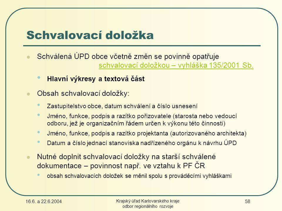 16.6. a 22.6.2004 Krajský úřad Karlovarského kraje odbor regionálního rozvoje 58 Schválená ÚPD obce včetně změn se povinně opatřuje schvalovací doložk